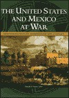 The United States and Mexico at War: Nineteenth-Century Expansionism and Conflict - Donald S. Frazier