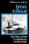 Iron Afloat: The Story of the Confederate Armorclads - William N. Still Jr.
