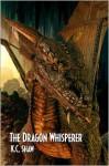 The Dragon Whisperer - K.C. Shaw