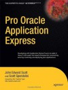 Pro Oracle Application Express (Expert's Voice in Oracle) - John Scott, Scott Spendolini