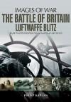 The Battle of Britain: Luftwaffe Blitz (Images of War) - Philip Kaplan