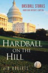 Hardball on the Hill: Baseball Stories from Our Nation's Capital - Jim Roberts