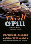 The Thrill of the Grill: Techniques, Recipes, & Down-Home Barbecue - Chris Schlesinger