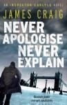 Never Apologise, Never Explain - James Craig