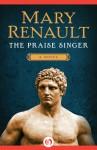 The Praise Singer: A Novel - Mary Renault