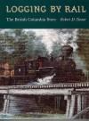 Logging by Rail: The British Columbia Story - Robert Turner