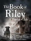 The Book of Riley: A Zombie Tale - Mark Tufo, Sean Runnette
