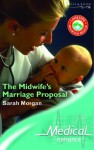 The Midwife's Marriage Proposal (Medical Romance S.) - Sarah Morgan