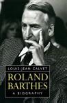 Roland Barthes: A Biography - Laouis-Hean Calvet, Laouis-Hean Calvet