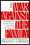 The War Against The Family: A Parent Speaks Out - William D. Gairdner