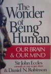 The Wonder of Being Human: Our Brain and Our Mind - John C. Eccles, Daniel N. Robinson