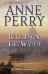 Blood on the Water (William Monk, #20) - Anne Perry