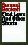 First Love and Other Shorts - Samuel Beckett