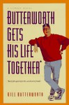 Butterworth Gets His Life Together: But It Falls Apart Before He Can Show His Friends! : a Comedy Novel - Bill Butterworth