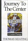 Journey to the Center: A Lenten Passage - Thomas Keating