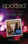 Spotted: Your One and Only Unofficial Guide to Gossip Girl - Crissy Calhoun