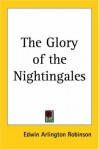 The Glory of the Nightingales - Edwin Arlington Robinson