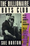 The Billionaire Boys Club: Rich Kids, Money and Murder - Sue Horton