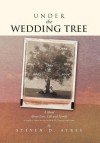 Under the Wedding Tree: A Sequel to Fallow Are the Fields & We Danced Until Dawn - Steven D. Ayres
