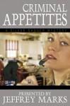 Criminal Appetites - Jeffrey Marks