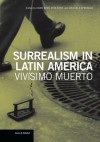 Surrealism in Latin America: Vivisimo Muerto - Dawn Ades, Rita Eder, Graciela Speranza