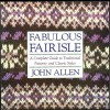 Fabulous Fairisle: A Computer Guide to Traditional Patterns and Classic Styles - John Allen