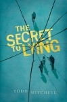 The Secret to Lying - Todd Mitchell