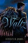Water Waltz - Hayley B. James