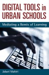 Digital Tools in Urban Schools: Mediating a Remix of Learning - Jabari Mahiri
