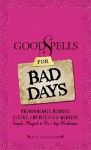 Good Spells for Bad Days: Broken Hearts, Bounced Checks, and Bitchy Co-Workers: Simple Magick to Fix Any Misfortune - Skye Alexander