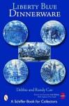 Liberty Blue Dinnerware (Schiffer Book for Collectors) - Debbie Coe, Randy Coe
