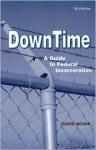 Down Time: A Guide To Federal Incarceration - David Novak