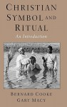 Christian Symbol and Ritual: An Introduction - Bernard Cooke, Gary Macy