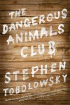 The Dangerous Animals Club - Stephen Tobolowsky