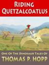 Riding Quetzalcoatlus (Dinosaur Tales) - Thomas Hopp