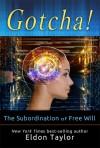 Gotcha!: The Subordination of Free Will - Eldon Taylor