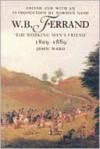"""W.B. Ferrand """"the Working Man's Friend"""" - John Ward, Norman Gash"""