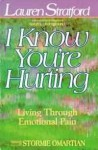 I Know You're Hurting: Living Through Emotional Pain - Lauren Stratford, Stormie Omartian