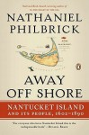 Away Off Shore: Nantucket Island and Its People, 1602?1890 - Nathaniel Philbrick