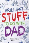 Brilliant Stuff to Do with Dad - Michael Cox, Clive Goddard