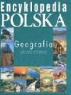 Encyklopedia polska - geografia - Urszula Kaczmarek, Tomasz Kaczmarek, Daniela Sołowiej, Dariusz Wrzesiński