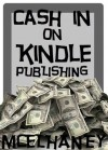 Cash in on Kindle Publishing - Scott McElhaney