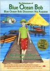 The Adventures of Blue Ocean Bob: Blue Ocean Bob Discovers His Purpose - Brooks Olbrys, Emma Walton Hamilton, Aleksandra Beaucher