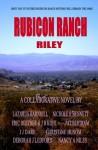 Rubicon Ranch: Riley's Story - Lazarus Barnhill, Deborah J. Ledford, Eric Beetner, Christine Husom, J B Kohl, Nancy A. Niles, J.J. Dare, Nichole R. Bennett, Pat Bertram