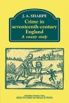 Crime in Seventeenth-Century England: A County Study - J. A. Sharpe
