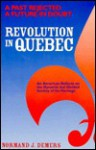 Revolution in Quebec: A Past Rejected...a Future in Doubt... : An American Reflects on the Dynamic but Divided Society of His Heritage - Normand J. Demers, Michel Dorais
