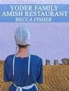 Yoder Family Amish Restaurant (Amish Romance) - Becca Fisher