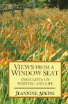 Views From a Window Seat: Thoughts on Writing and Life - Jeannine Atkins
