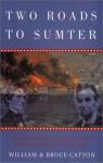 Two Roads to Sumter - Bruce Catton, William B. Catton
