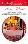 The Brazilian Millionaire's Love-Child (Harlequin Presents, #2909) - Anne Mather